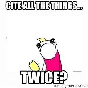 sad do all the things - Cite all the things... Twice?