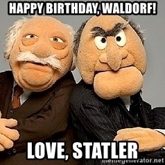 Statler_and_Waldorf - Happy Birthday, Waldorf! Love, Statler
