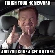 Barney Stinson - finish your homework and you gone a get a other