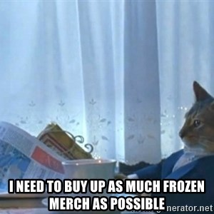 Sophisticated Cat -  i need to buy up as much frozen merch as possible