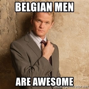 Barney Stinson - Belgian men  are awesome