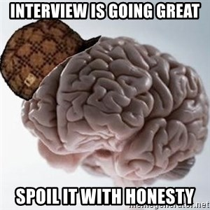 Scumbag Brain - interview is going great Spoil it with honesty