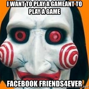 Jigsaw from saw evil - I want to play a gameant to play a game facebook friends4ever