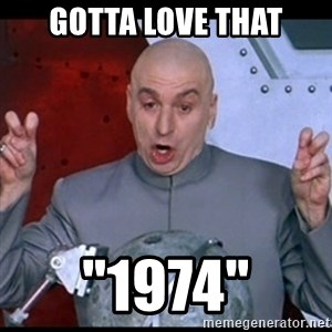 "dr. evil quote - Gotta love that ""1974"""