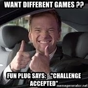 """Barney Stinson - Want different games ?? Fun plug says:    """"Challenge accepted"""""""