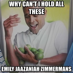 Limes Guy - why can't i hold all these Emily Jaazaniah Zimmermans