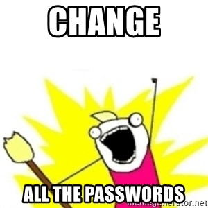 x all the y - CHANGE  ALL THE PASSWORDS