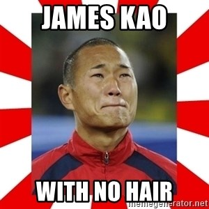 Super Asian Problems - James Kao with no hair