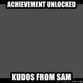 Achievement Unlocked - Achievement Unlocked Kudos from Sam