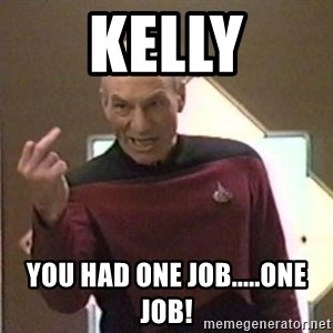 Picard Finger - kelly You had one job.....One job!
