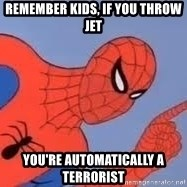 Spiderman - Remember kids, if you throw Jet You're automatically a terrorist