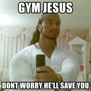 Guido Jesus - Gym Jesus Dont worry he'll save you
