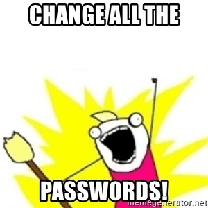 x all the y - Change all the  PAsswords!