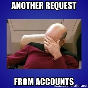 Picard facepalm  - another request from accounts