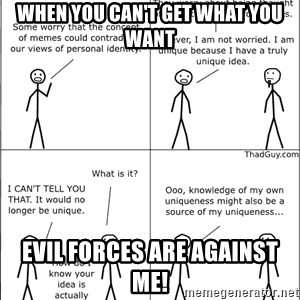 Memes - WHEN YOU CAN'T GET WHAT YOU WANT EVIL FORCES ARE AGAINST ME!