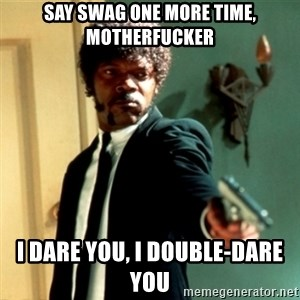 Jules Say What Again - say swag one more time, motherfucker i dare you, i double-dare you