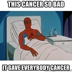SpiderMan Cancer - this cancer so bad it gave everybody cancer