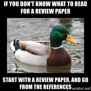 advice mallard - If you don't know what to read for a review paper start with a review paper, and go from the references