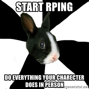Roleplaying Rabbit - start rping do everything your charecter does in person