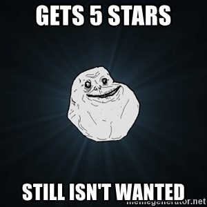 Forever Alone - gets 5 stars still isn't wanted