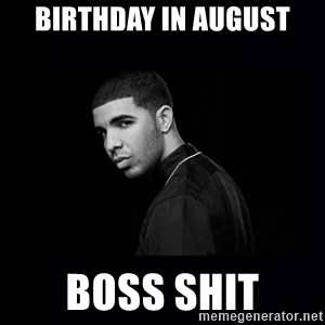DRAKE - BIRTHDAY IN AUGUST BOSS SHIT