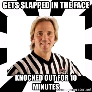 WWE referee - Gets slapped in the face  Knocked out for 10 minutes