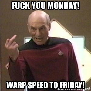 Picard Finger - Fuck You Monday! Warp Speed To Friday!