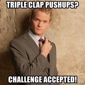 Barney Stinson - Triple clap pushups? challenge accepted!