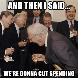 And Then I Said - And then i said... we're gonna cut spending