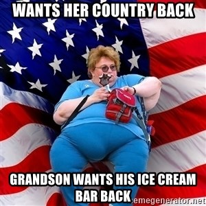 Obese American - Wants her country Back Grandson wants his ice cream bar back