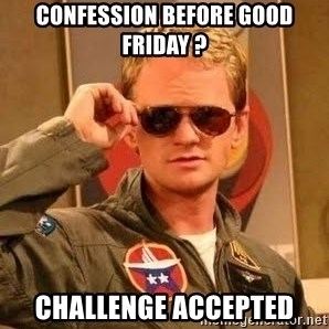 Barney Stinson - Confession beFORE GOOD FRIDAY ? CHALLENGE ACCEPTED
