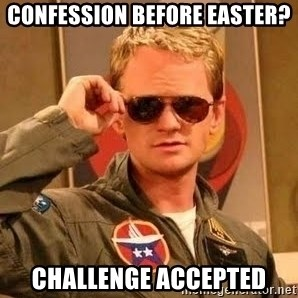 Barney Stinson - CONFESSION BEFORE EASTER? CHALLENGE ACCEPTED