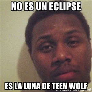 Nick2Known - no es un ECLIPSE  es la luna de teen wolf