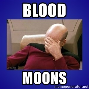 Picard facepalm  - Blood moons