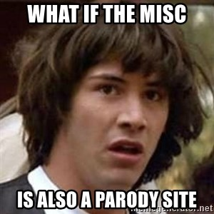 Conspiracy Guy - What if the misc Is also a parody site
