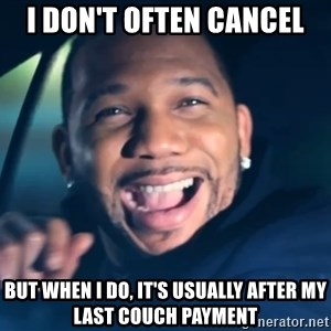 Black Guy From Friday - I don't often cancel But when I do, it's usually after my last couch payment