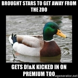 advice mallard - brought stars to get away from the zoo gets d!&k kicked in on premium too