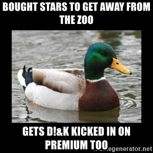 advice mallard - Bought stars to get away from the zoo gets d!&k kicked in on premium too