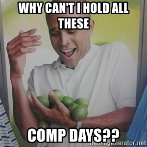 Limes Guy - why can't i hold all these comp days??