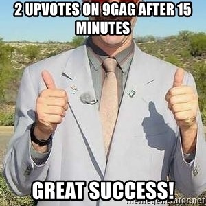 borat - 2 upvotes on 9gag after 15 minutes great success!
