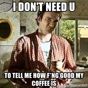 Jimmy (Pulp Fiction) - I don't need u to tell me how f*ng good my coffee is