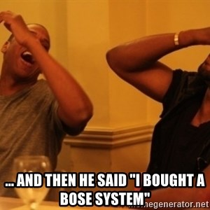 "Kanye and Jay -  ... and then he said ""I bought a bose system"""