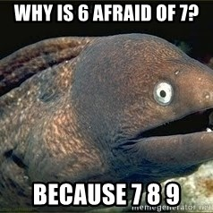 Bad Joke Eel v2.0 - why is 6 afraid of 7? because 7 8 9