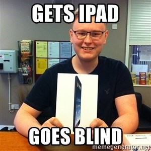 Enthusiastic Apple NERD haha - Gets IPAD Goes Blind