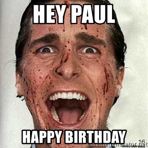 american psycho - HEY PAUL HAPPY BIRTHDAY