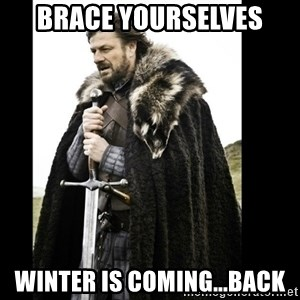 Prepare Yourself Meme - Brace yourselves winter is coming...back