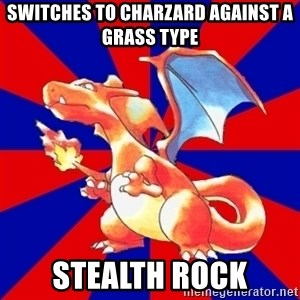 Gen 1 Elitist Charizard - Switches to Charzard against a Grass Type STEALTH ROCK
