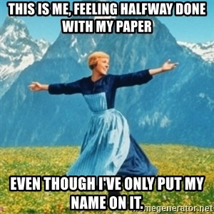 Sound Of Music Lady - this is me, feeling halfway done with my paper even though i've only put my name on it.