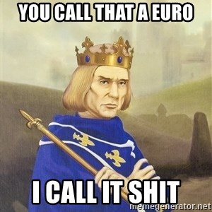 Disdainful King - You call that a euro I call it SHIT