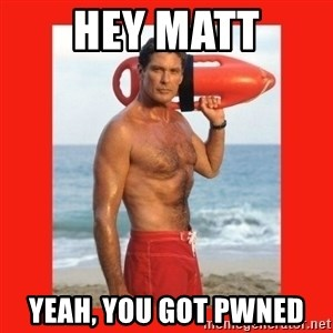 david hasselhoff - Hey Matt Yeah, you got pwned